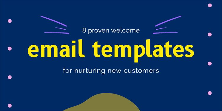 8 Proven Welcome Email Templates for Nurturing New Customers