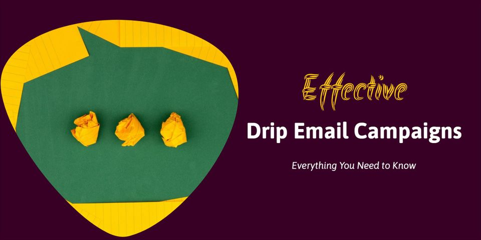 Effective Drip Email Campaign: Everything You Need to Know