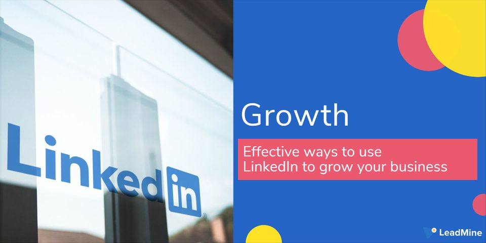 5 Effective Ways to Use LinkedIn to Grow Your Business