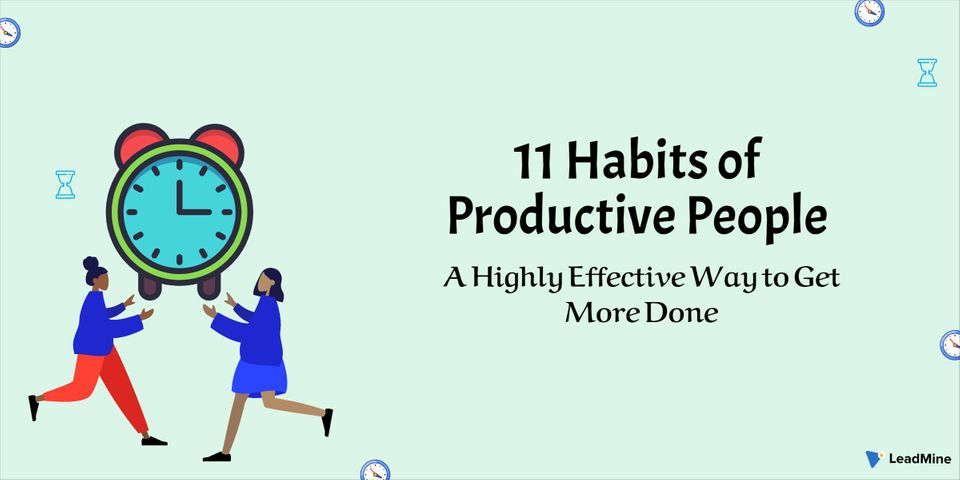 11 Habits of Productive People: A Highly Effective Way to Get More Done